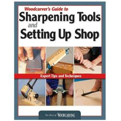 Woodcarvers Guide to Sharpening Tools and Setting Up Shop