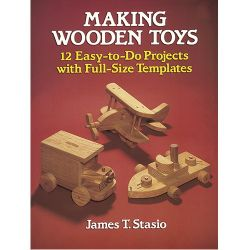 Making Wooden Toys - 12 Easy-to-Do Projects with Full-Size Templates