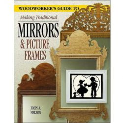 Woodworkers Guide to Making Traditional Mirrors and Picture Frames